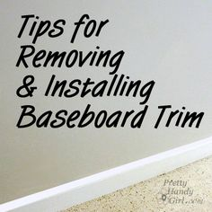 tips for removing and installing baseboard trim from @Brittany Horton (aka Pretty Handy Girl)