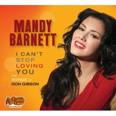 A decade after the Country Music Hall of Fame singer and songwriter Don Gibson's passing, that day has finally arrived with Mandy Barnett's latest artistic triumph I Can't Stop Loving You: The Songs of Don Gibson
