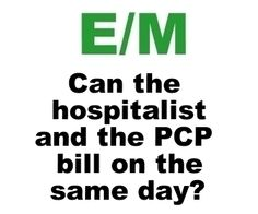 Can A Primary Care Doctor (PCP) and a Hospitalist Bill On The Same Day? doctor pcp, care doctor