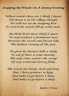 "Robert Frost- This is one. Of my favorite poems.  My high school English teacher told me that this poem was about a doctor going to see his patients.  Since my Daddy was a small town MD who made house calls and was always gone, this poem really ""hit home"".  :)"