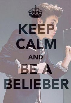 Keep Calm And Be A Belieber...TAY