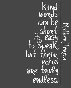 """Kind words can be short and easy to speak, but their echos are truly endless."" - Mother Teresa #choosekind #thewonderofwonder"