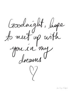 I love you and hope you are sleeping well.....