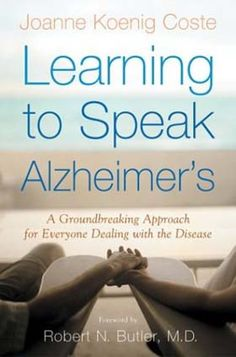 Learning to Speak Alzheimer's revolutionizes the way we perceive and deal with Alzheimer's disease. #dementia #Alzheimers #memory #memoryloss #mindcrowd #support #ENDALZ