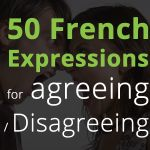 50 Expressions for Agreeing and Disagreeing in French