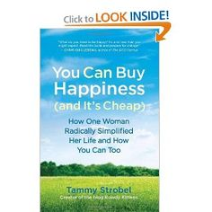 "You Can Buy Happiness (and It's Cheap): How One Woman Radically Simplified Her Life and How You Can Too. Another great read about the woman and her husband who live in a ""tiny house""."