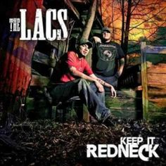 Keep it Redneck/The Lacs http://encore.greenvillelibrary.org/iii/encore/record/C__Rb1371747__Skeep%20it%20redneck__Orightresult__X5?lang=eng&suite=cobalt