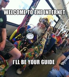Welcome to the internet...I'll be your guide (Best of) on ... Welcome To The Internet I Will Be Your Guide Meme