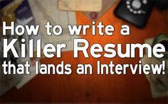 How to write a Killer Resume that lands an Interview
