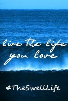 Live The Life You Love. <3