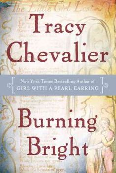 Burning Bright by Tracy Chevalier presents a sweeping and romantic tale set against the historical backdrop of William Blake's London.