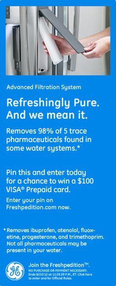 Refreshingly Pure. And we mean it! Advanced Filtration System with Filter in Door removes 98% of 5 trace pharmaceuticals found in some water systems. Pin this and enter today for a chance to win a $100 Visa prepaid card. Enter this pin on freshpedition.com now!