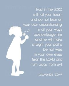 Trust in the Lord. Proverbs 3:5-7