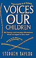 Voices to Our Children by Stephen Taylor: Voices To Our Children is a collection of affirmations, wisdom and nuggets that can inspire and motivate today's youth. The author reflects on the sayings of the elders and how their old sayings have helped to shape his life in a positive way. You will...