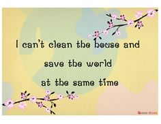 """I can't clean the house and save the world at the same time!"""" Stick this one on your fridge and get your family and friends chuckling!  @ poster-stree.com Free posters you can download."""