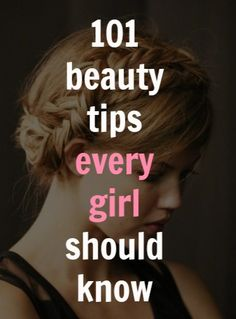 101 beauty tips every girl should know - makeup, hair, nails, skin more at Diets Grid