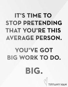 Be bigger.