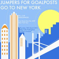 Our poster for Jumpers for Goalposts- the New York edition.