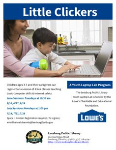 Children ages 3-7 and their caregivers can register for a session of 3 free classes teaching basic computer skills & internet safety. June Sessions: Tuesdays at 10:30 am  6/10, 6/17, 6/24 July Sessions: Mondays at 1:00 pm 7/14, 7/21, 7/28 Space is limited. Registration required.