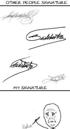 My handwriting doesn't always look like a 3 year old's, but when it does, I'm signing my name.