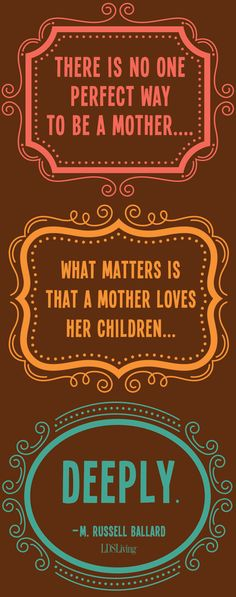"""There is no one perfect way to be a mother. What matters is that a mother loves her children . . . deeply."" -M. Russell Ballard #mothers #mothersday"