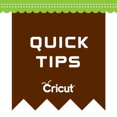 Quick Tips for using your Cricut