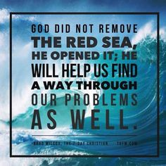 God did not remove the Red Sea, He opened it; He will help us find a way through our problems as well. - Brad Wilcox, The 7-Day Christian TOFW.COM