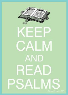 Keep calm and read psalms. #keep_calm