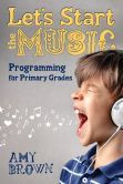 Let's Start the Music : Programming for Primary Grades by Amy Brown  #DOEBibliography