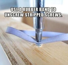 Use a rubber band for stripped screws.