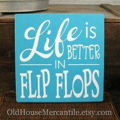 Life is Better in Flip Flops   -- Painted Wooden Art Sign. $24.00, via Etsy.