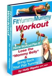 Discover the Secret Method Busy Moms Are Using to Burn the stubborn Baby Fat and Get Their Body Back with Fun, Fast Sessions You Can Do in Your Living Room.   Finally, you can fit back into your skinny Jeans and wear tiny, sleeveless T's without the fear of:  Jiggly Arms  -  Thunder Thighs  -  Scary Cellulite  -  Flabby Belly Hanging Out the Side!  With the Fit Yummy Mummy Lifestyle System by Holly Rigsby, you can lose fat in the comfort of your own home!