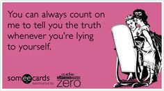 Funny vitaminwater zero Ecard: You can always count on me to tell you the truth whenever you're lying to yourself.