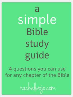A simple Bible study guide--Ask yourself these four questions for any chapter of the Bible.