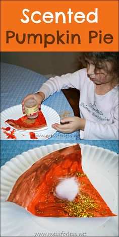 "Scented Pumpkin Pie Craft - Using a plate, some paint and of course pumpkin pie spice, kids can make a yummy smelling ""pie"" This could be an open ended art exploration project.... just have the pre-cut pie shapes with the art supplies ready for the little creative artist to enjoy...then at the end let them sprinkle the smelly stuff on it...(since the spice can get pretty pricey)"