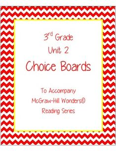 """UNIT 2 IS HERE!!!! Choice boards are a wonderful way to offer students a """"choice"""" in their work, as well as to differentiate instruction. These choice boards have been designed to go along with the McGraw-Hill Wonders reading series."""