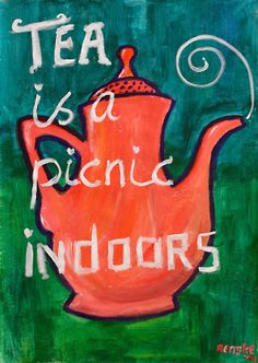 I love anything about tea including this tea quote I found  @Cindi Rodriguez Pierce's pinterest page!