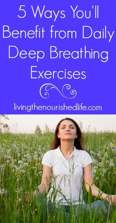 5 Ways You'll Benefit from Daily Deep Breathing Exercises - http://www.livingthenourishedlife.com/2010/02/5-ways-youll-benefit-from-daily-deep #breathing #meditation #stress #health #wellness #heart #selfcare