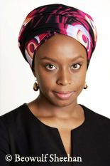 Chimamanda Ngozi Adichie - an amazing African writer. Author of Purple Hibiscus, Half of a Yellow Sun and short stories titled: That Thing around Your Neck. If you love African literature, or even if you have never read it before....this is the lady to read!