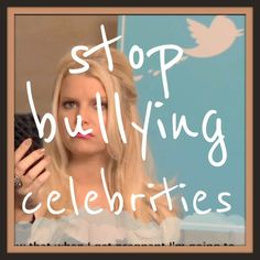 Stop bullying celebrities.