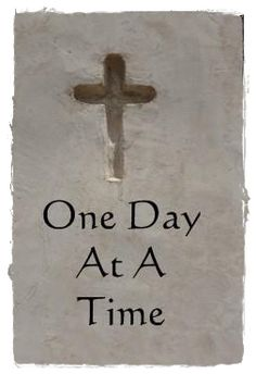 Just give me the strength  To do everyday what I have to do.  Yesterday's gone sweet Jesus  And tomorrow may never be mine.  Lord help me today, show me the way  One day at a time.    -One Day At a Time  by Charles De Forest    https://www.facebook.com/GospelHymns
