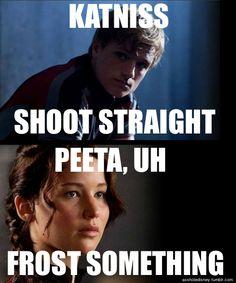 Katniss, shoot straight. Peeta, uh frost something.