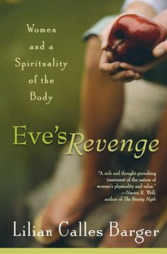 Eve's Revenge: Women and a Spirituality of the Body by Lilian Calles Barger,http://www.amazon.com/dp/1587430401/ref=cm_sw_r_pi_dp_Ri7Atb054P9W4P65