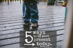 5 Ways to Be More Present Today - 1. Don't Rush 2. Learn to Wonder 3. Snapshot the Moment 4. Check Your Thoughts 5. Be Authentic {at finding joy}