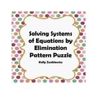 Solving Systems by Elimination  Pattern Puzzles are a great way to change the pace of class. They can be used as bellwork, a short individual or small group activity, exit activit...