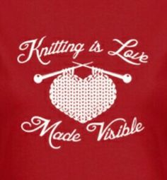 Knitting is love made visible!!
