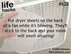 Put dryer sheets on the back of a fan while it's blowing. They'll stick to the back and your room will smell amazing. #lifehacks