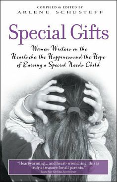 Special Gifts: Women Writers on the Heartache, the Happiness and the Hope of Raising a Special Needs Child by Arlene Schusteff. $8.32. 186 pages. Publisher: Wyatt-MacKenzie (April 26, 2012)