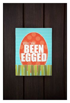 you've been egged - free printable - fill a bunch of plastic Easter eggs with candy and prizes and scatter them in a friends yard. add the sign to their door. fun surprise!