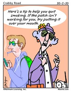Here's a tip to quit smoking... quote by Maxine... You just gotta love Maxine!  Ha!